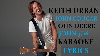 KEITH URBAN - JOHN COUGAR JOHN DEERE JOHN 3:16 KARAOKE VERSION LYRICS