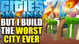 Cities Skylines but I build the worst city ever