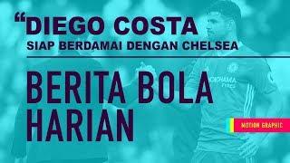 Berita Bola : Diego Costa Siap Berdamai Dengan Chelsea