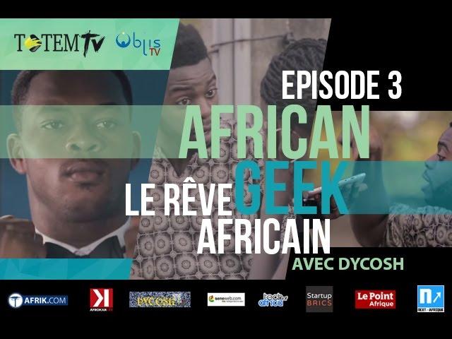 "#AfricanGeek - Episode 3 : ""Le Rêve Africain"" (Websérie)"