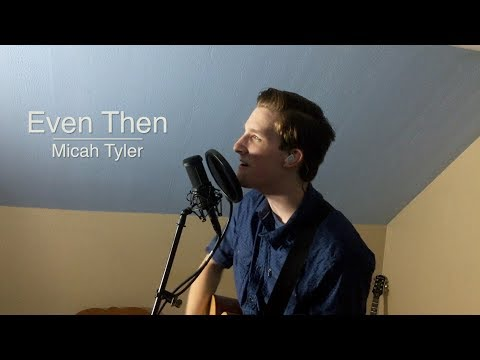 Even Then - Micah Tyler (Acoustic Cover)