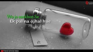 Wo jo Aankhon Se ek pal na  ojhal / lyrics / kya se kya huye dekhte / whatsapp status
