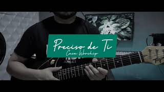 Preciso de Ti   I   Casa Worship - Guitar Cover