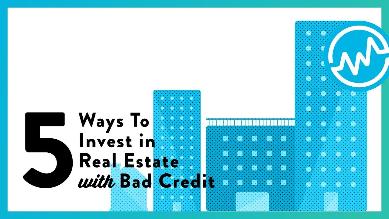 5 Ways To Start Investing In Real Estate With Bad (or no