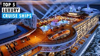 Top 5 Best Luxurious Cruise Ships | Most Luxurious Cruise Ships in 2018
