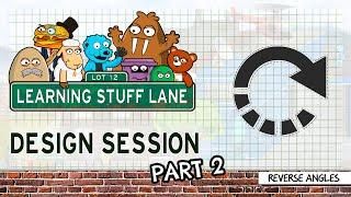 Learning Stuff Lane: Design Session - Reverse Angles Part 2