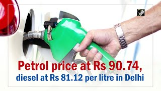 Petrol price at Rs 90.74, diesel at Rs 81.12 per litre in Delhi