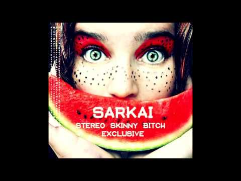 SARKAI - STEREO SKINNY BITCH exclusive