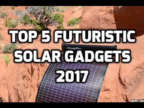 Top 5 Futuristic Solar Gadgets 2017 | renewable energy new technology must see  solar panels