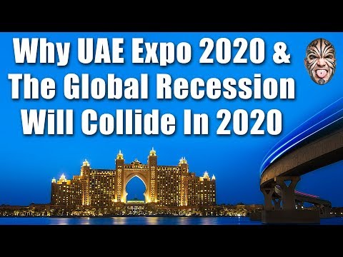Why UAE Expo 2020 & The Global Recession Will Collide in 2020