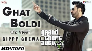 GIPPY GREWAL | Ghat Boldi (Full Video)| GTA VERSION |  Jaani | B Praak | Latest Punjabi Songs 2016