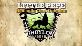 LITTLE PEPE - Hablando Claro (Dubplate BABYLON SOUND)