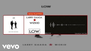 Larry Gaaga - Low (Official Audio) ft. WizKid