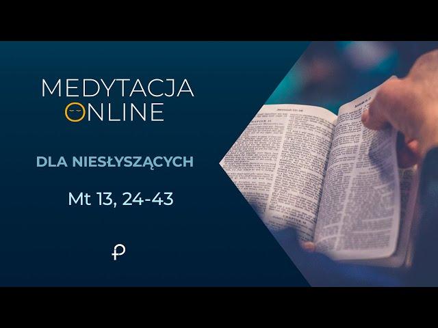Medytacja Pisma Świętego onLine [#Mt 13, 24-43] 19.07.2020 - dla niesłyszących (j. migowy)