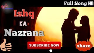 Ishq Ka Nazrana Full Song || New Romantic Love Story 2019