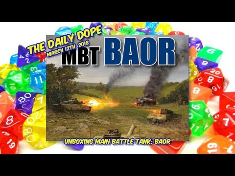 Unboxing 'MBT: BAOR' The Daily Dope for March 12th, 2018