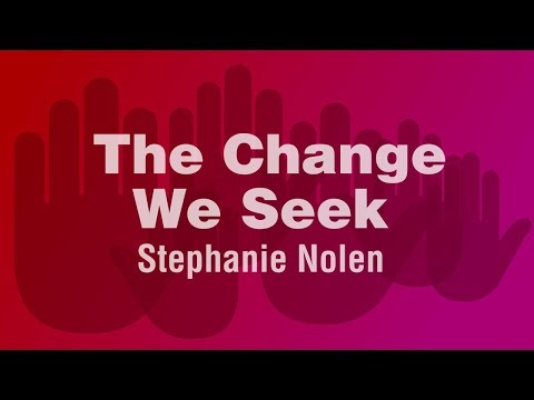 The Change We Seek - Stephanie Nolen