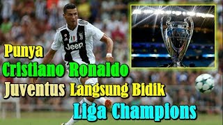 WOW!!! Punya Cristiano Ronaldo, Juventus Langsung Bidik Liga Champions