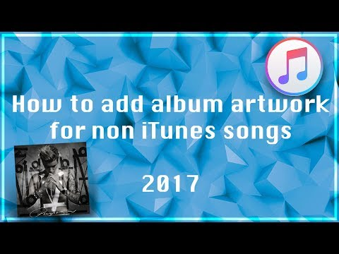 How add album artwork for non iTunes songs | 2017 | EASY