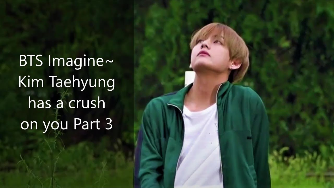 BTS Imagine~ Taehyung has a crush Part 3: It's been this long and
