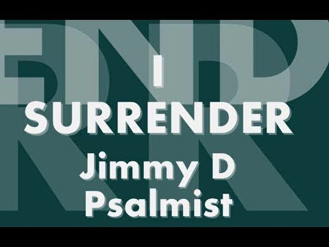 I Surrender by Jimmy D Psalmist Lyrics video - (Jimmy D Psalmist - I surrender)