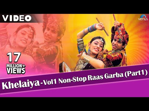Khelaiya-Vol 1 - Non Stop Raas Garba Part 1 | Latest Dandiya Songs - Video Songs