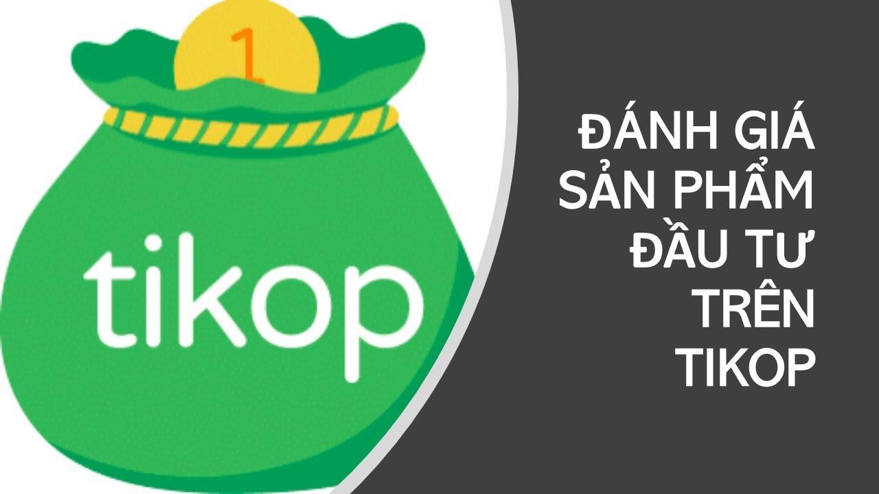 Tikop: Đánh giá nhanh sản phẩm ĐẦU TƯ trên Tikop