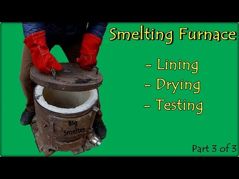 Big Smelter project.  Smelting Furnace Lining, Drying,Testing - Part 3 of 3