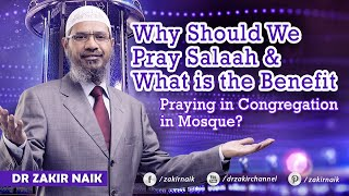 Why Should We Pray Salaah & What is the Benefit Praying in Congregation in Mosque?
