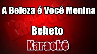 A Beleza é Você Menina - Bebeto - Karaoke