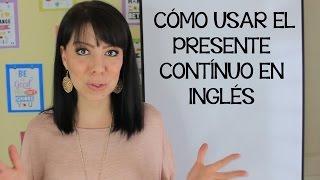 CÓMO USAR EL PRESENTE CONTÍNUO EN INGLÉS - CURSO DE INGLÉS