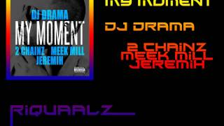 Download DJ Drama - My Moment (feat. 2 Chainz, Meek Mill & Jeremih) MP3 song and Music Video