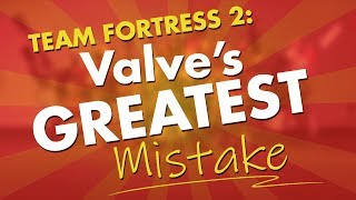 Team Fortress 2: Valve's Biggest Mistake
