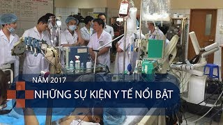 Những sự kiện y tế nổi bật năm 2017 | VTC1