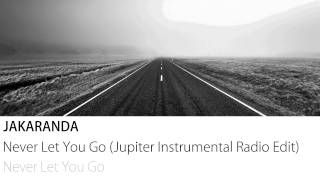 Jakaranda - Never Let You Go (Jupiter Instrumental Radio Edit)