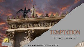 Temptation / Pastor Larry Rogers // NEW HORIZONS CHURCH
