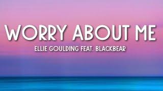 Ellie Goulding, blackbear - Worry About Me (Lyrics) 🎵