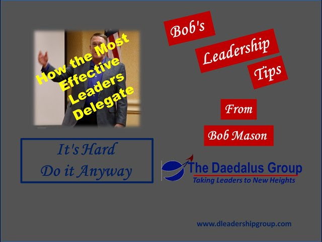 How the Most Effective Leaders Delegate - It's hard. Do it Anyway