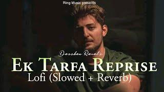 Ek Tarfa Lofi - Darshan Raval | (slowed + reverb) | Lofi Bollywood | Ring Music