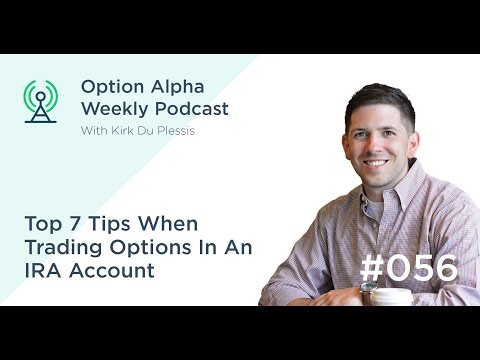 Top 7 Tips When Trading Options In An IRA Account - Show #056