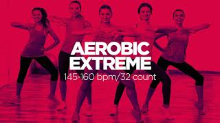 Aerobic Extreme: 60 minutes Non-Stop Music (145-160 bpm/32 count)