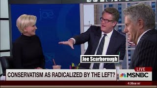 Morning Joe: Has Conservatism Been Radicalized by the Left?