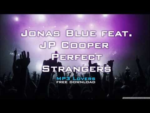 Jonas Blue Feat JP Cooper Perfect Strangers 320kbps MP3 Free Download Link MP3 Lovers