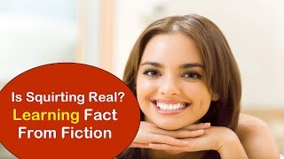 Is Squirting Real? | Learning Fact From Fiction
