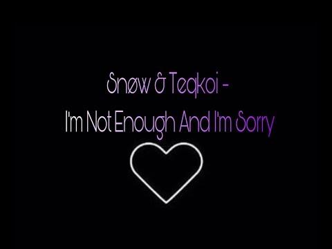 Snøw & Teqkoi - I'm Not Enough And I'm Sorry (Lyrics)