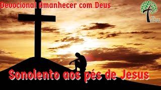 Sonolentos aos pés de Jesus // Amanhecer comDeus // Igreja Presbiteriana Floresta - GV