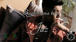 Gambar cover Jaz ~Bagaimana bisa (official lirik makna)