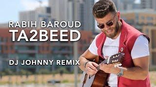 Ta2beed - Rabih Baroud -Remix by DJ Johnny   تأبيد - ريمكس - ربيع بارود