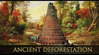 ANCIENT DEFORESTATION AND BABYLON / Tartaria Exposed!