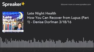 How You Can Recover from Lupus (Part 1) - Denise Dorfman 3/18/16